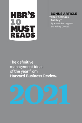 Hbr's 10 Must Reads 2021: The Definitive Management Ideas of the Year from Harvard Business Review (with Bonus Article the Feedback Fallacy by M Cover Image