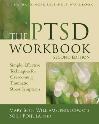 The Ptsd Workbook: Simple, Effective Techniques for Overcoming Traumatic Stress Symptoms Cover Image