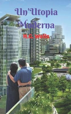 Un'Utopia Moderna: Un'opera letteraria utopica meravigliosa e maestosa, che ci porta a immaginare l'immaginabile, un mondo y una società Cover Image