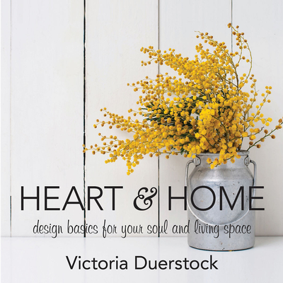 Heart & Home: Design Basics for Your Soul and Living Space Cover Image