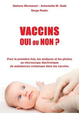 Vaccins - Oui ou Non ?: Pour la première fois, les analyses et les photos au microscope électronique de substances contenues dans les vaccins Cover Image