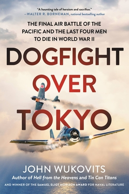 Dogfight Over Tokyo: The Final Air Battle of the Pacific and the Last Four Men to Die in World War II Cover Image