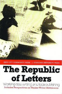 The Republic of Letters: Working Class Writing and Local Publishing Cover Image