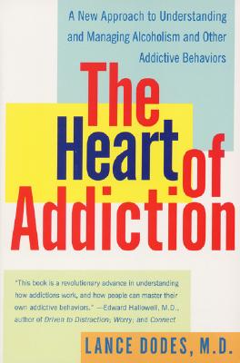 The Heart of Addiction: A New Approach to Understanding and Managing Alcoholism and Other Addictive Behaviors Cover Image