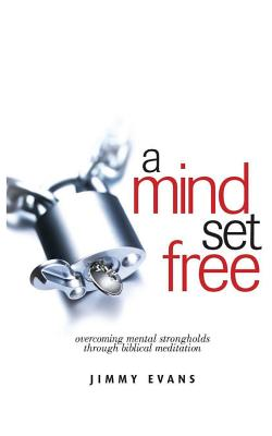 A Mind Set Free: Overcoming Mental Strongholds Through Biblical Meditation Cover Image
