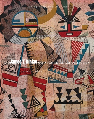 James T. Bialac Native American Art Collection: Selected Works Cover Image