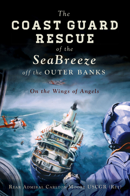 The Coast Guard Rescue of the Seabreeze Off the Outer Banks: On the Wings of Angels (Military) Cover Image