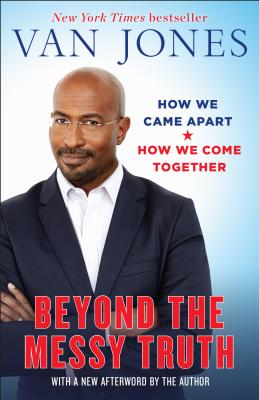 Beyond the Messy Truth: How We Came Apart, How We Come Together Cover Image