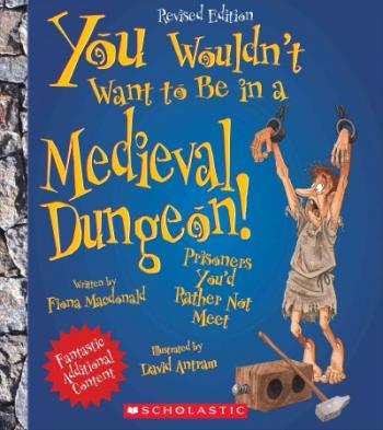 You Wouldn't Want to Be in a Medieval Dungeon! (Revised Edition) (You Wouldn't Want to…: History of the World) (You Wouldn't Want to...: History of the World) Cover Image