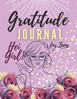 Hei Girl! Gratitude Journal for Teens: Positive Affirmations Journal Daily diary with prompts Mindfulness And Feelings Daily Log Book - 5 minute Grati Cover Image