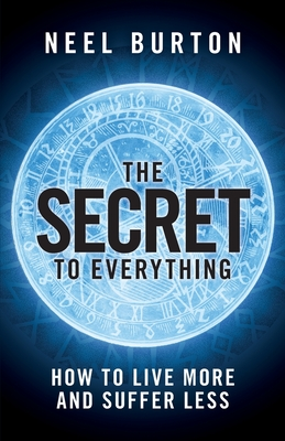 The Secret to Everything: How to Live More and Suffer Less Cover Image