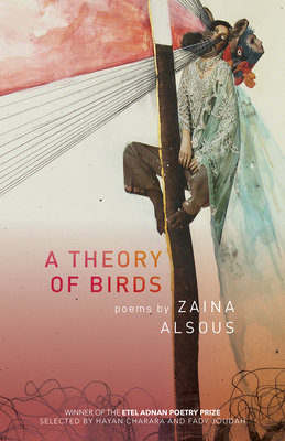 A Theory of Birds: Poems (Etel Adnan Poetry Series) cover