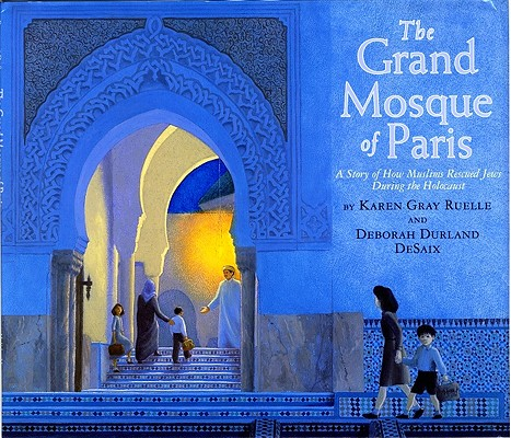 The Grand Mosque of Paris: A Story of How Muslims Rescued Jews During the Holocaust Cover Image