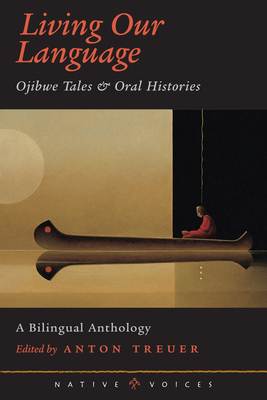 Living Our Language: Ojibwe Tales & Oral Histories (Native Voices) Cover Image