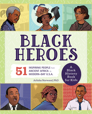 Black Heroes: A Black History Book for Kids: 51 Inspiring People from Ancient Africa to Modern-Day U.S.A. Cover Image