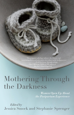 Mothering Through the Darkness: Women Open Up about the Postpartum Experience Cover Image