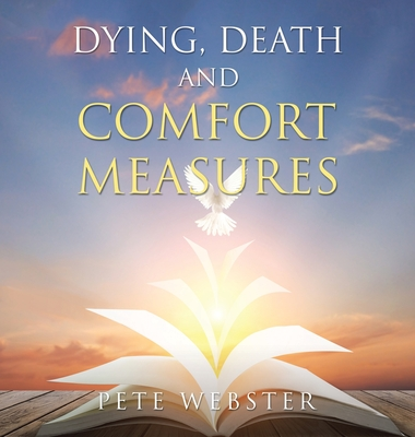Dying, Death and Comfort Measures: The Bedside Version Cover Image