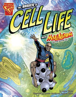 The Basics of Cell Life with Max Axiom, Super Scientist (Graphic Library: Graphic Science) Cover Image