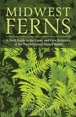 Midwest Ferns: A Field Guide to the Ferns and Fern Relatives of the North Central United States Cover Image
