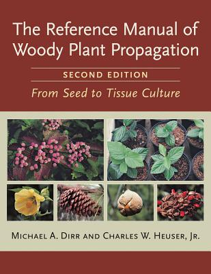The Reference Manual of Woody Plant Propagation: From Seed to Tissue Culture, Second Edition Cover Image