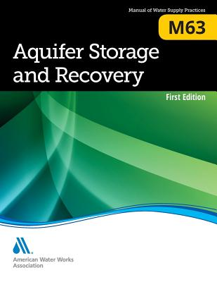 M63 Aquifer Storage and Recovery (Awwa Manual of Water Supply Practices #63) Cover Image