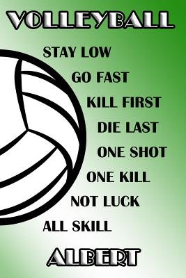 Volleyball Stay Low Go Fast Kill First Die Last One Shot One Kill Not Luck All Skill Albert: College Ruled Composition Book Green and White School Col Cover Image