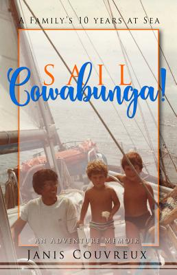 Sail Cowabunga!: A Family's 10 Years at Sea Cover Image