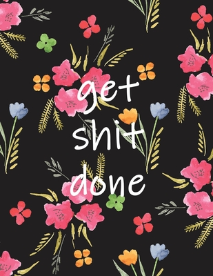 Get Shit Done: 2020-2021 Two Year Monthly Planner with Inspirational Quotes and Floral Cover Cover Image