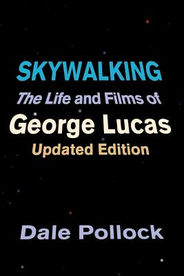 Skywalking: The Life And Films Of George Lucas, Updated Edition Cover Image