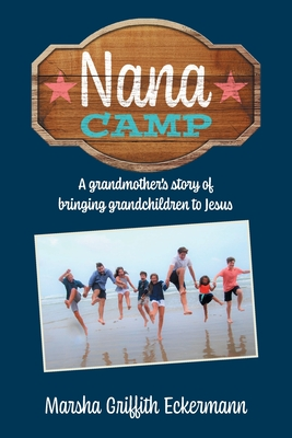Nana Camp: A grandmother's story of bringing grandchildren to Jesus Cover Image