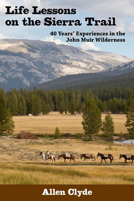 Life Lessons on the Sierra Trail: 40 Years' Experiences in the John Muir Wilderness Cover Image