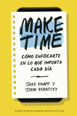 Make Time (Spanish Edition): Cómo Enfocarte En Lo Que Importa Cada Día Cover Image
