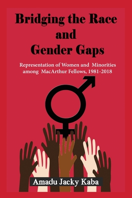 Bridging the Race and Gender Gaps: Representation of Women andMinorities among MacArthur Fellows, 1981-2018 Cover Image