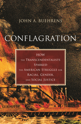 Conflagration: How the Transcendentalists Sparked the American Struggle for Racial, Gender, and Social Justice Cover Image