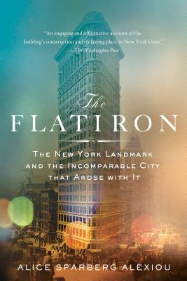 The Flatiron: The New York Landmark and the Incomparable City That Arose with It Cover Image