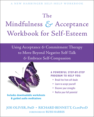 The Mindfulness and Acceptance Workbook for Self-Esteem: Using Acceptance and Commitment Therapy to Move Beyond Negative Self-Talk and Embrace Self-Co Cover Image