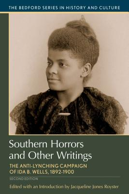 Southern Horrors and Other Writings: The Anti-Lynching Campaign of Ida B. Wells, 1892-1900 (Bedford Cultural Editions) Cover Image