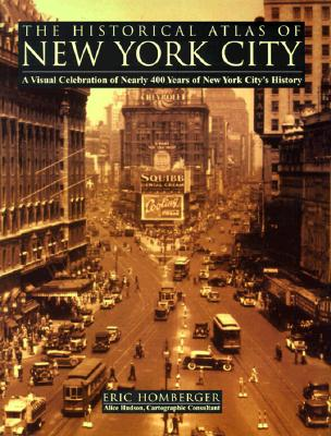The Historical Atlas of New York City: A Visual Celebration of Nearly 400 Years of New York City's History Cover Image