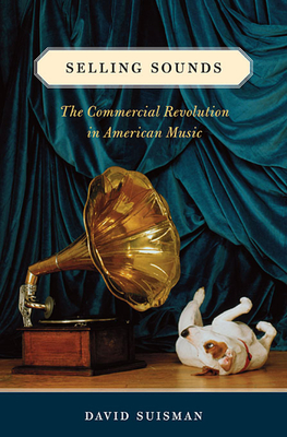 Selling Sounds: The Commercial Revolution in American Music Cover Image