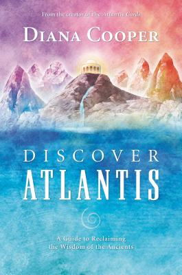 Discover Atlantis: A Guide to Reclaiming the Wisdom of the Ancients Cover Image