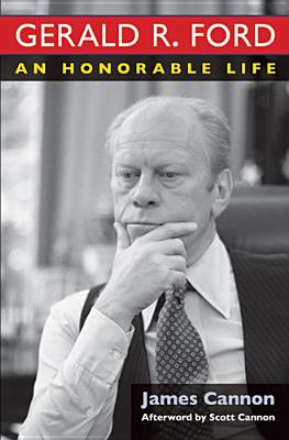 Gerald R. Ford: An Honorable Life Cover Image