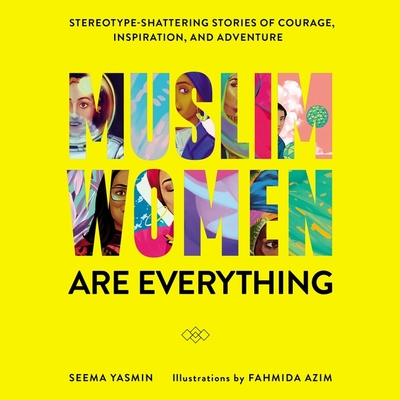 Muslim Women Are Everything: Stereotype-Shattering Stories of Courage, Inspiration, and Adventure Cover Image