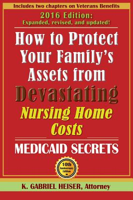 How to Protect Your Family's Assets from Devastating Nursing Home Costs: Medicaid Secrets (10th Edition) Cover Image