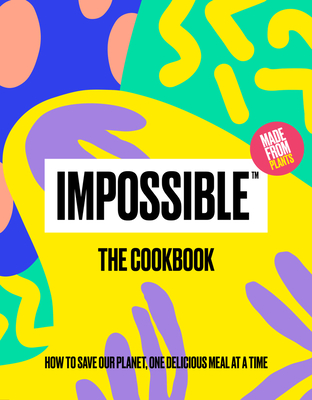 Impossible™: The Cookbook: How to Save Our Planet, One Delicious Meal at a Time Cover Image