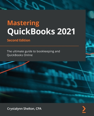 Mastering QuickBooks 2021 - Second Edition: The ultimate guide to bookkeeping and QuickBooks Online Cover Image