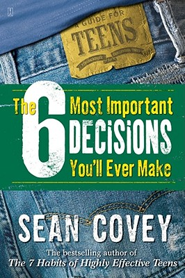 The 6 Most Important Decisions You'll Ever Make: A Guide for Teens Cover Image