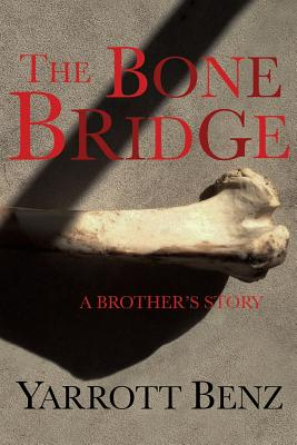 The Bone Bridge: A Brother's Story Cover Image