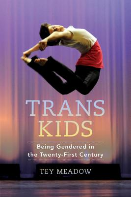 Trans Kids: Being Gendered in the Twenty-First Century