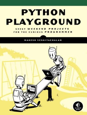 Python Playground: Geeky Projects for the Curious Programmer Cover Image