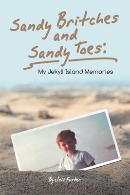 Sandy Britches and Sandy Toes: My Jekyll Island Memories by Jeff Foster Cover Image